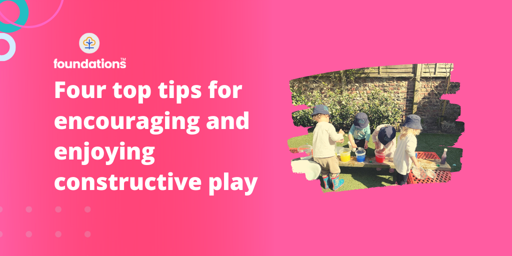 Four top tips for encouraging and enjoying constructive play